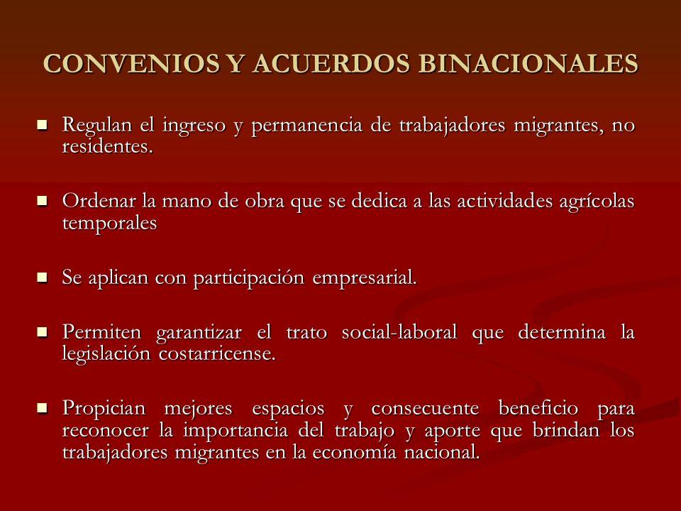 CONVENIOS Y ACUERDOS BINACIONALES Regulan el ingreso y permanencia de trabajadores migrantes, no residentes.