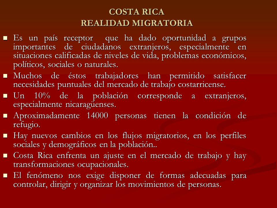 COSTA RICA REALIDAD MIGRATORIA Es un país receptor que ha dado oportunidad a grupos importantes de ciudadanos extranjeros, especialmente en situaciones calificadas de niveles de vida, problemas económicos, políticos, sociales o naturales.