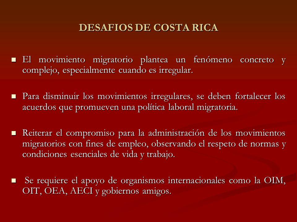 DESAFIOS DE COSTA RICA El movimiento migratorio plantea un fenómeno concreto y complejo, especialmente cuando es irregular.