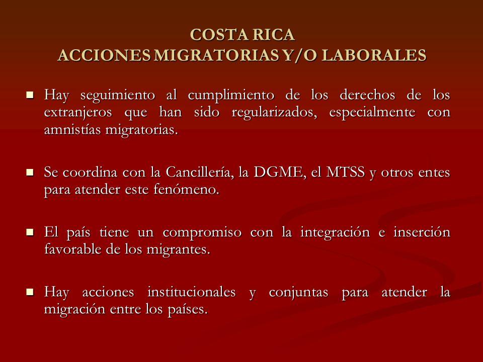 COSTA RICA ACCIONES MIGRATORIAS Y/O LABORALES Hay seguimiento al cumplimiento de los derechos de los extranjeros que han sido regularizados, especialmente con amnistías migratorias.