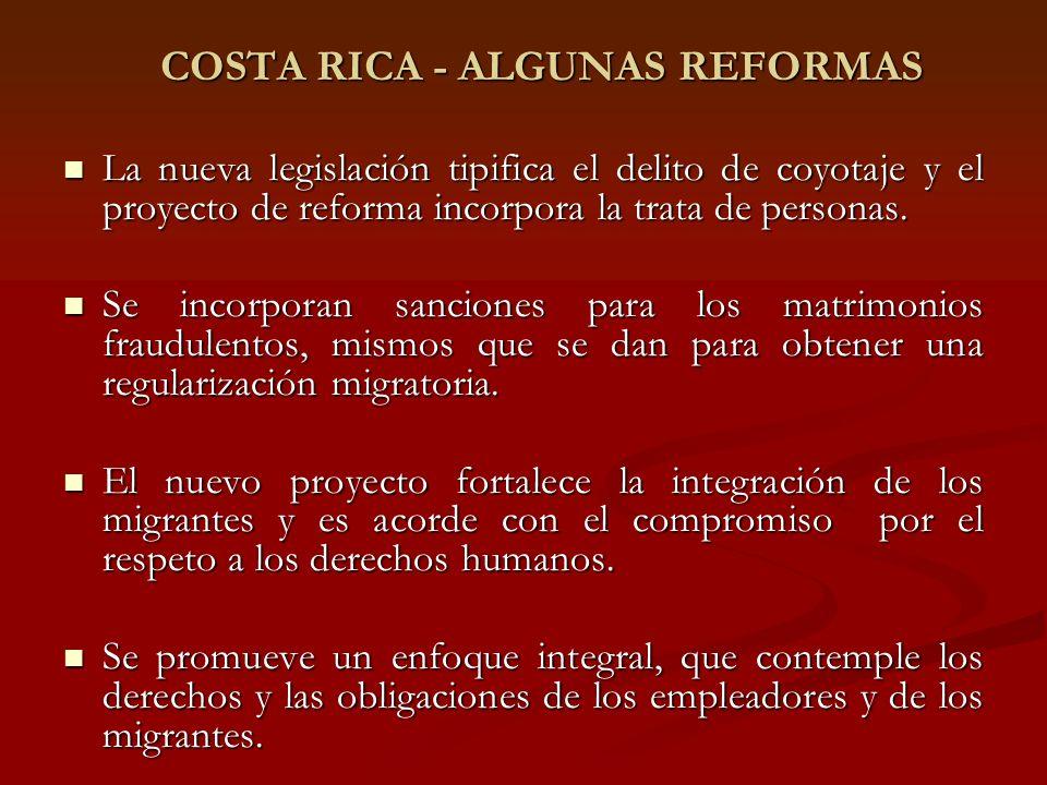 COSTA RICA - ALGUNAS REFORMAS La nueva legislación tipifica el delito de coyotaje y el proyecto de reforma incorpora la trata de personas.