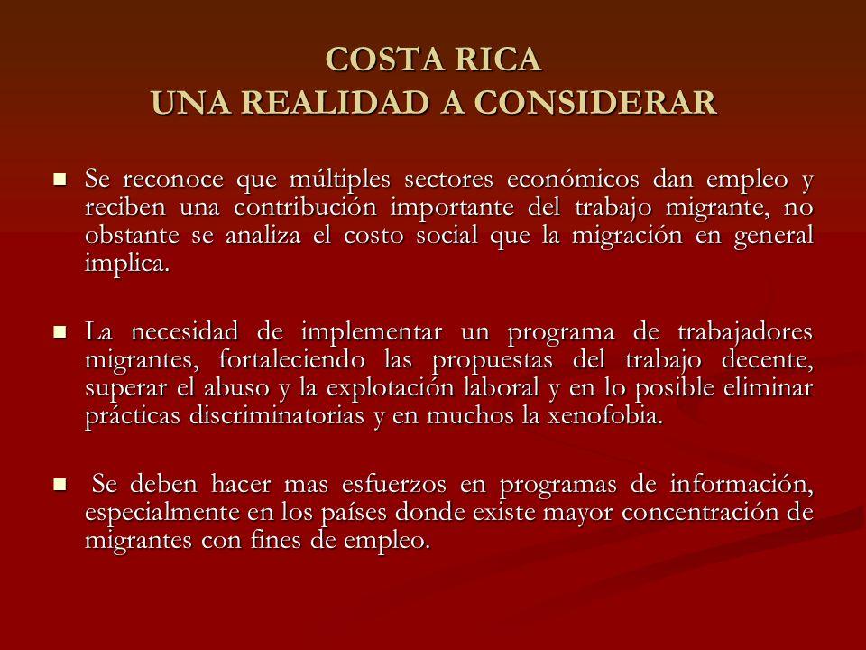 COSTA RICA UNA REALIDAD A CONSIDERAR Se reconoce que múltiples sectores económicos dan empleo y reciben una contribución importante del trabajo migrante, no obstante se analiza el costo social que la migración en general implica.