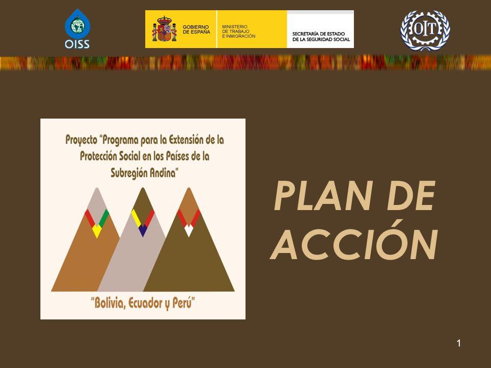 Programa para la Extensión de la Protección Social en los Países de la Subregión Andina, Bolivia, Ecuador y Perú 2009 - 2011 1 PLAN DE ACCIÓN