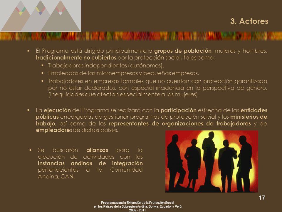 Programa para la Extensión de la Protección Social en los Países de la Subregión Andina, Bolivia, Ecuador y Perú 2009 - 2011 17 El Programa está dirig