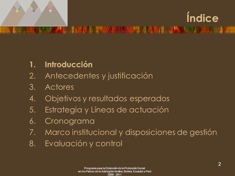 Programa para la Extensión de la Protección Social en los Países de la Subregión Andina, Bolivia, Ecuador y Perú 2009 - 2011 2 1.Introducción 2.Antece