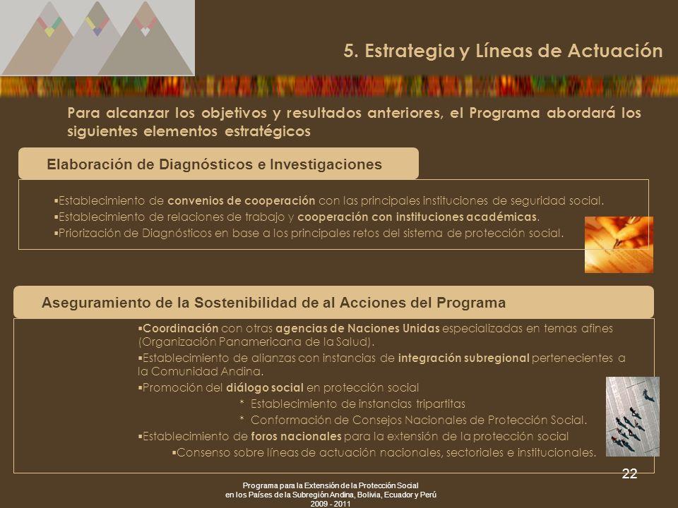 Programa para la Extensión de la Protección Social en los Países de la Subregión Andina, Bolivia, Ecuador y Perú 2009 - 2011 22 Para alcanzar los obje