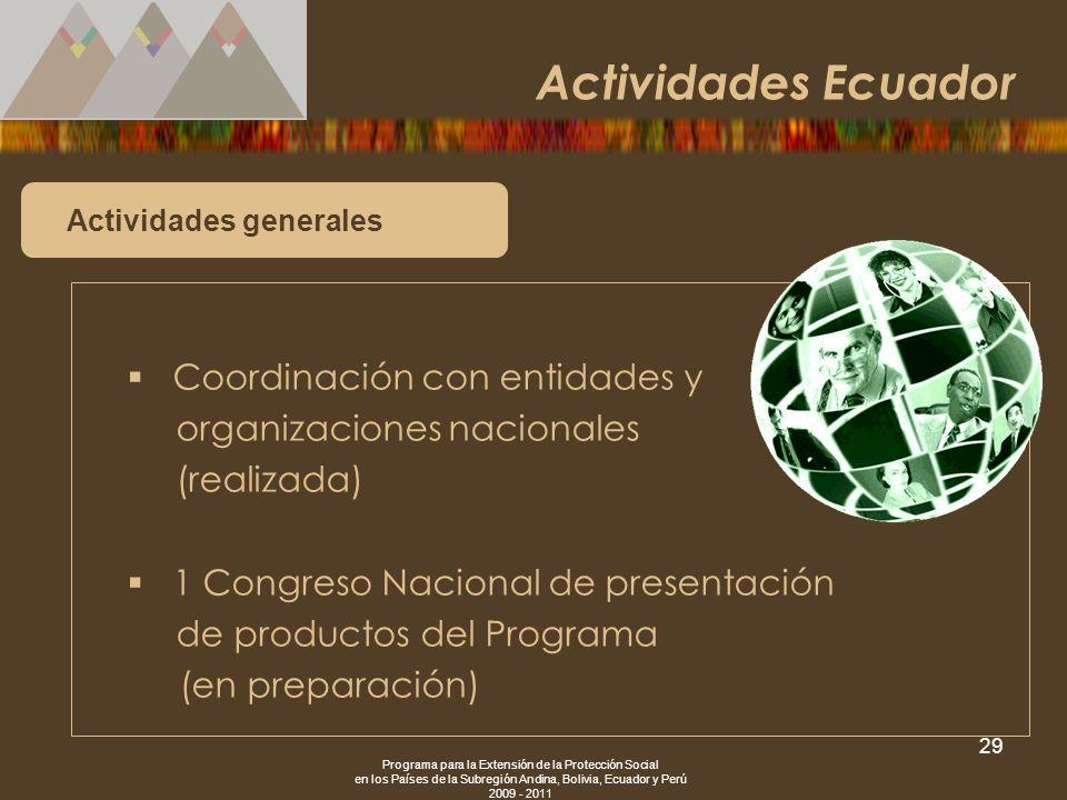 Programa para la Extensión de la Protección Social en los Países de la Subregión Andina, Bolivia, Ecuador y Perú 2009 - 2011 29 Actividades generales