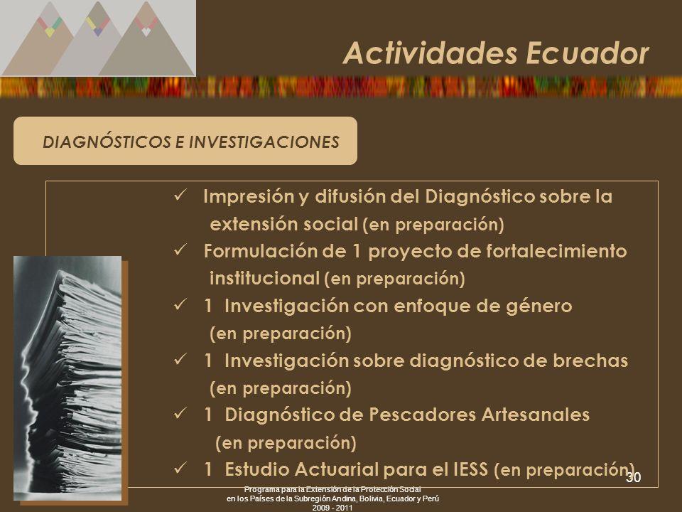 Programa para la Extensión de la Protección Social en los Países de la Subregión Andina, Bolivia, Ecuador y Perú 2009 - 2011 30 DIAGNÓSTICOS E INVESTI