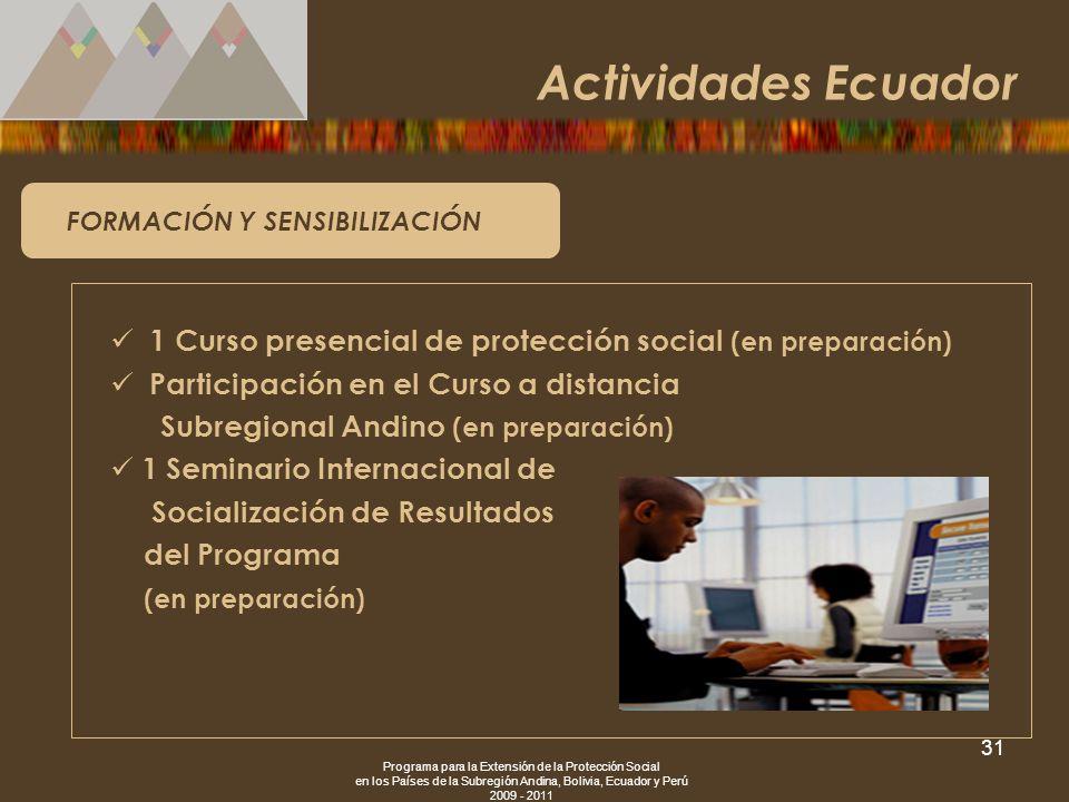 Programa para la Extensión de la Protección Social en los Países de la Subregión Andina, Bolivia, Ecuador y Perú 2009 - 2011 31 FORMACIÓN Y SENSIBILIZ