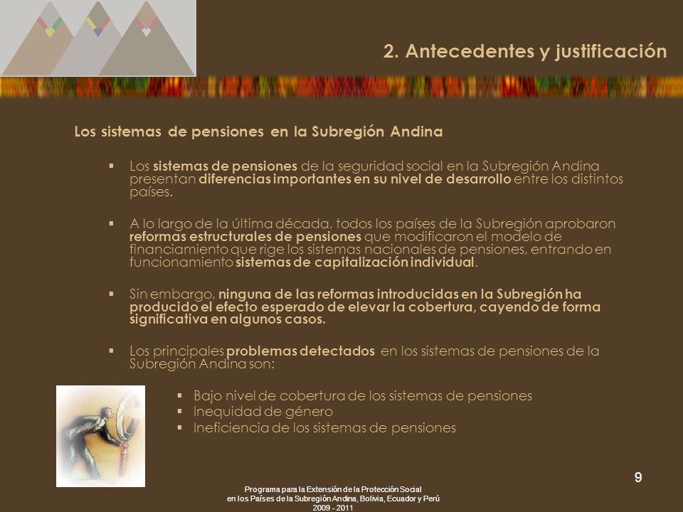Programa para la Extensión de la Protección Social en los Países de la Subregión Andina, Bolivia, Ecuador y Perú 2009 - 2011 9 Los sistemas de pension