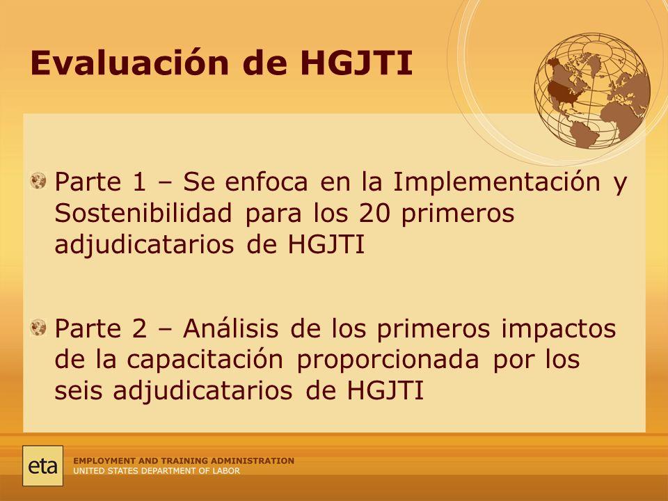 Evaluación de HGJTI Parte 1 – Se enfoca en la Implementación y Sostenibilidad para los 20 primeros adjudicatarios de HGJTI Parte 2 – Análisis de los primeros impactos de la capacitación proporcionada por los seis adjudicatarios de HGJTI