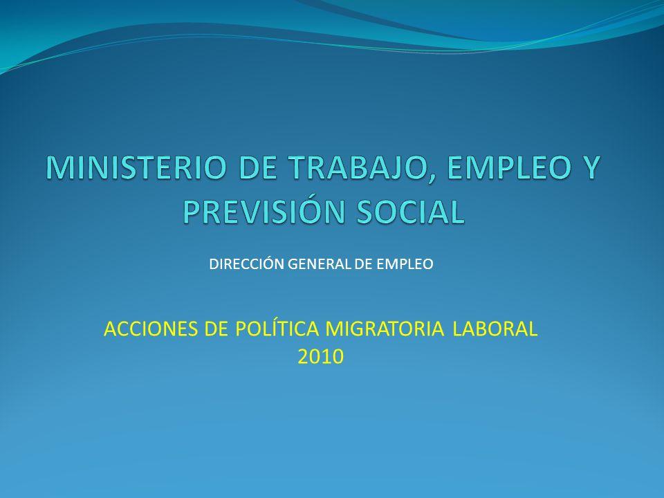 DIRECCIÓN GENERAL DE EMPLEO ACCIONES DE POLÍTICA MIGRATORIA LABORAL 2010