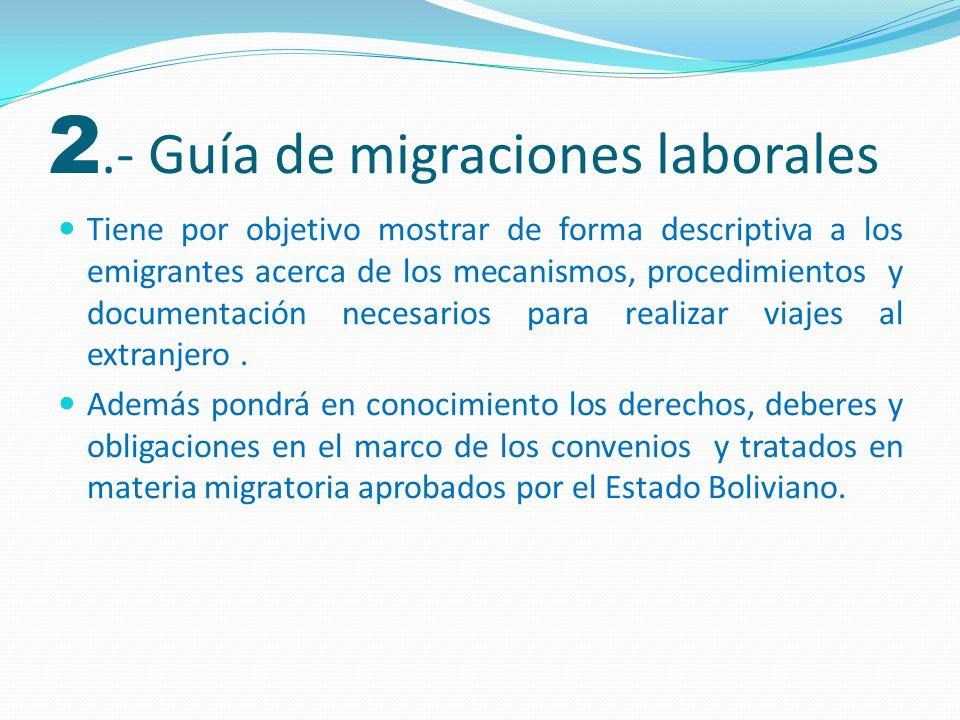 2.- Guía de migraciones laborales Tiene por objetivo mostrar de forma descriptiva a los emigrantes acerca de los mecanismos, procedimientos y document