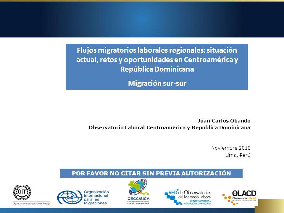 Juan Carlos Obando Observatorio Laboral Centroamérica y República Dominicana Noviembre 2010 Lima, Perú Flujos migratorios laborales regionales: situac