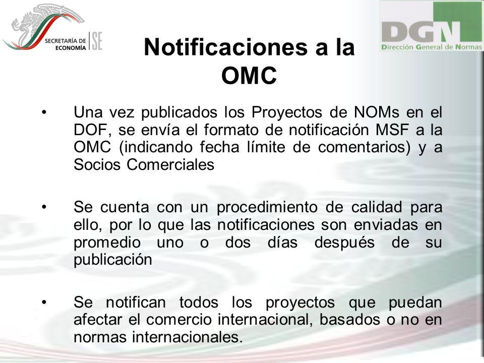 Una vez publicados los Proyectos de NOMs en el DOF, se envía el formato de notificación MSF a la OMC (indicando fecha límite de comentarios) y a Socio