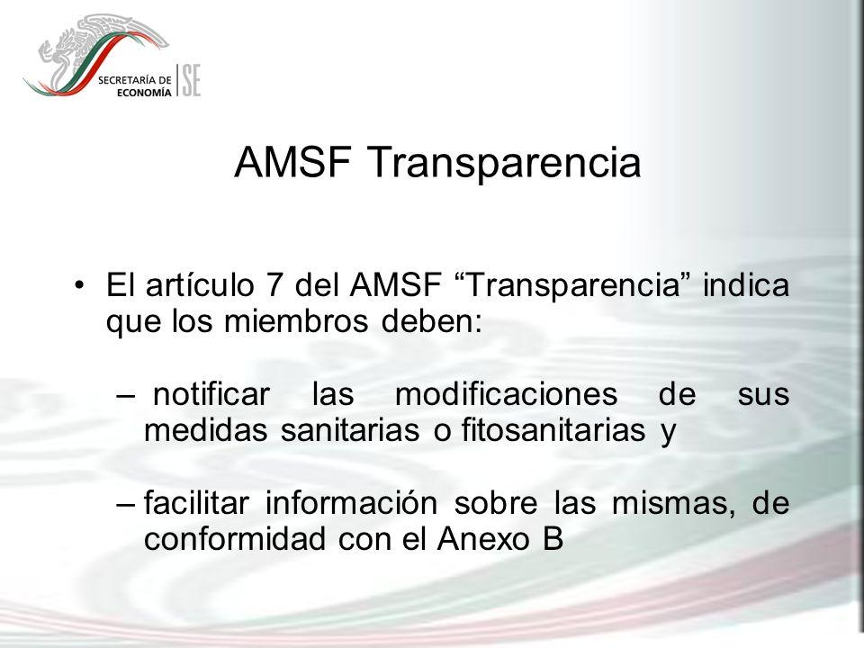 AMSF Transparencia El artículo 7 del AMSF Transparencia indica que los miembros deben: – notificar las modificaciones de sus medidas sanitarias o fito
