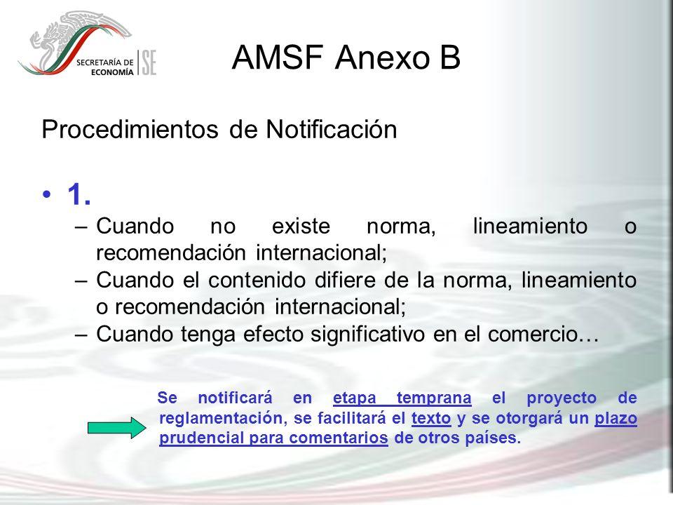 AMSF Anexo B Procedimientos de Notificación 1. –Cuando no existe norma, lineamiento o recomendación internacional; –Cuando el contenido difiere de la