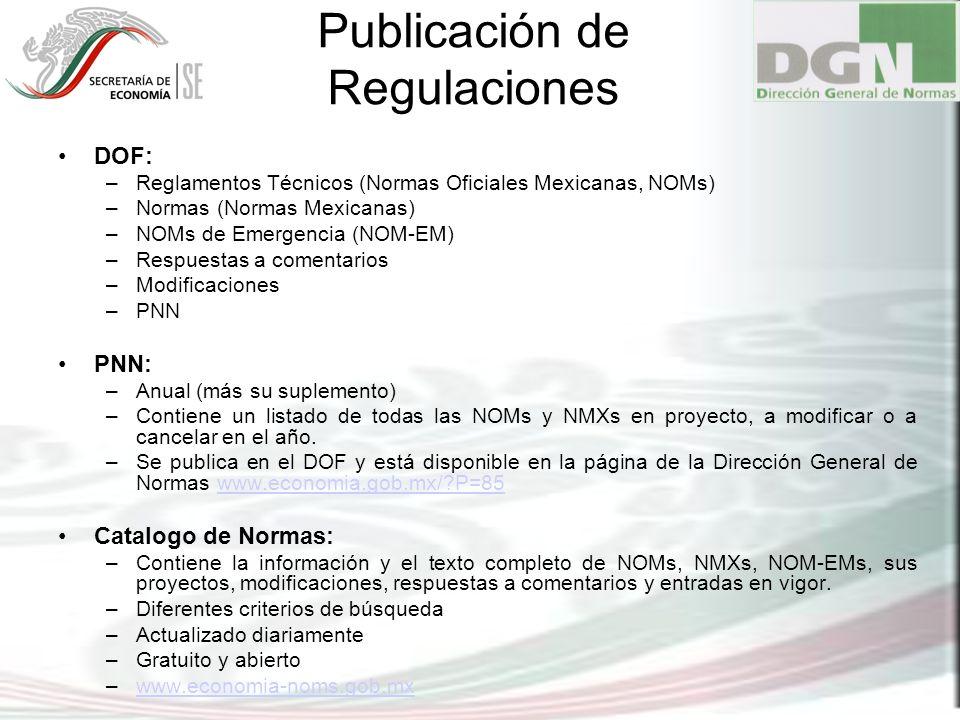 Publicación de Regulaciones DOF: –Reglamentos Técnicos (Normas Oficiales Mexicanas, NOMs) –Normas (Normas Mexicanas) –NOMs de Emergencia (NOM-EM) –Res