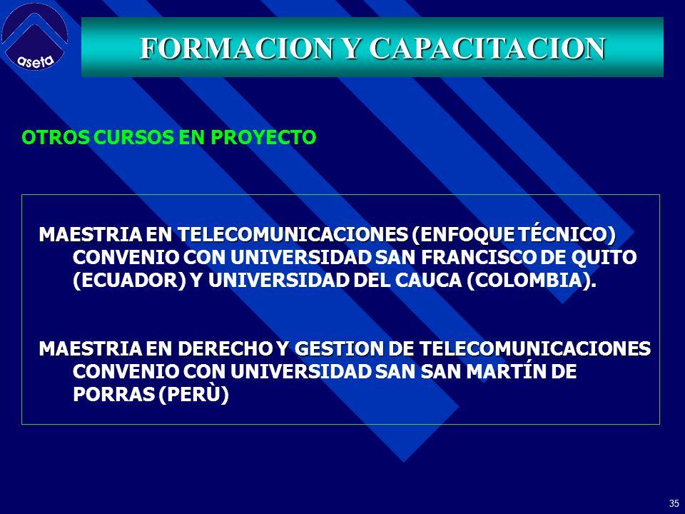 34 FORMACION Y CAPACITACION MAESTRIA DERECHO Y GESTION DE TELECOMUNICACIONES CONTINUANDO LA ALIANZA ESTABLECIDA ENTRE LA UNIVERSIDAD ANDINA SIMÓN BOLÍVAR, LA UNIVERSIDAD EXTERNADO DE COLOMBIA Y ASETA, EN SEPTIEMBRE DE 2006 INICIARÁ CLASES LA PRIMERA PROMOCIÓN DE LA MAESTRIA EN DERECHO Y GESTIÓN DE TELECOMUNICACIONES.