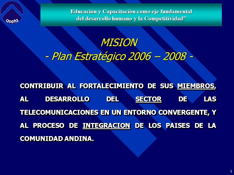 5 CONTRIBUIR AL FORTALECIMIENTO DE SUS MIEMBROS, AL DESARROLLO DEL SECTOR DE LAS TELECOMUNICACIONES EN UN ENTORNO CONVERGENTE, Y AL PROCESO DE INTEGRACION DE LOS PAISES DE LA COMUNIDAD ANDINA.