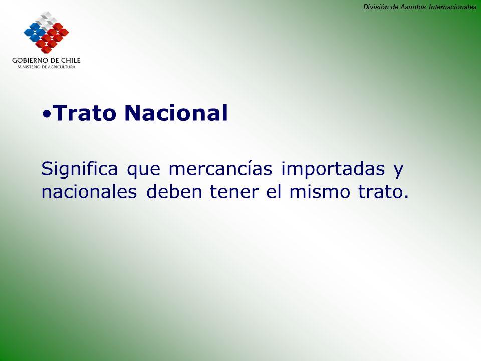 División de Asuntos Internacionales Trato Nacional Significa que mercancías importadas y nacionales deben tener el mismo trato.