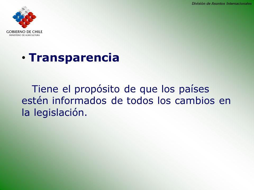 División de Asuntos Internacionales Transparencia Tiene el propósito de que los países estén informados de todos los cambios en la legislación.