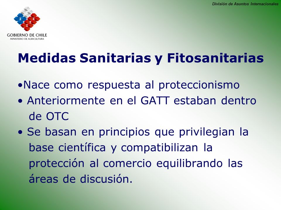 División de Asuntos Internacionales Medidas Sanitarias y Fitosanitarias Nace como respuesta al proteccionismo Anteriormente en el GATT estaban dentro
