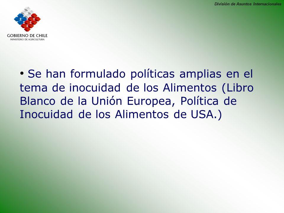 División de Asuntos Internacionales Se han formulado políticas amplias en el tema de inocuidad de los Alimentos (Libro Blanco de la Unión Europea, Pol