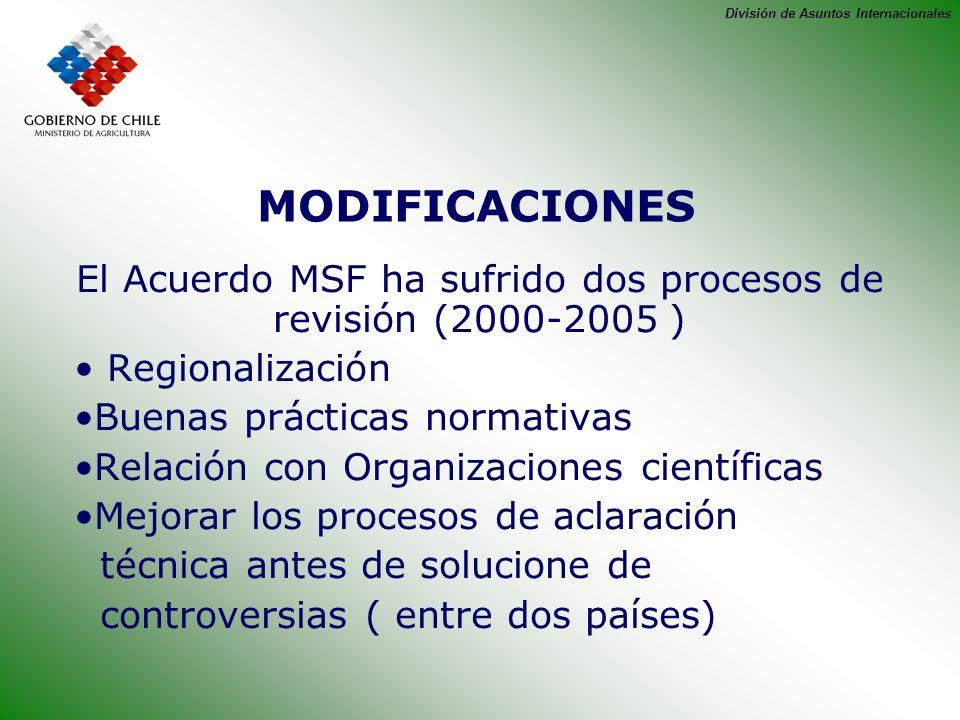División de Asuntos Internacionales MODIFICACIONES El Acuerdo MSF ha sufrido dos procesos de revisión (2000-2005 ) Regionalización Buenas prácticas no