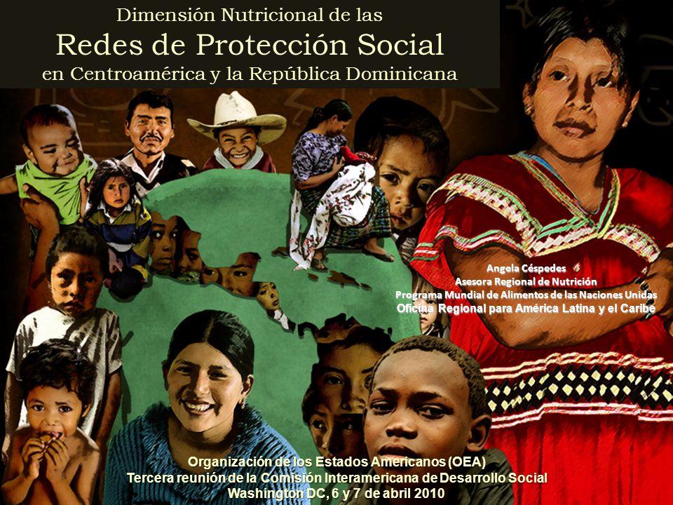 Angela Céspedes Asesora Regional de Nutrición Programa Mundial de Alimentos de las Naciones Unidas Oficina Regional para América Latina y el Caribe Organización de los Estados Americanos (OEA) Tercera reunión de la Comisión Interamericana de Desarrollo Social Washington DC, 6 y 7 de abril 2010 Dimensión Nutricional de las Redes de Protección Social en Centroamérica y la República Dominicana