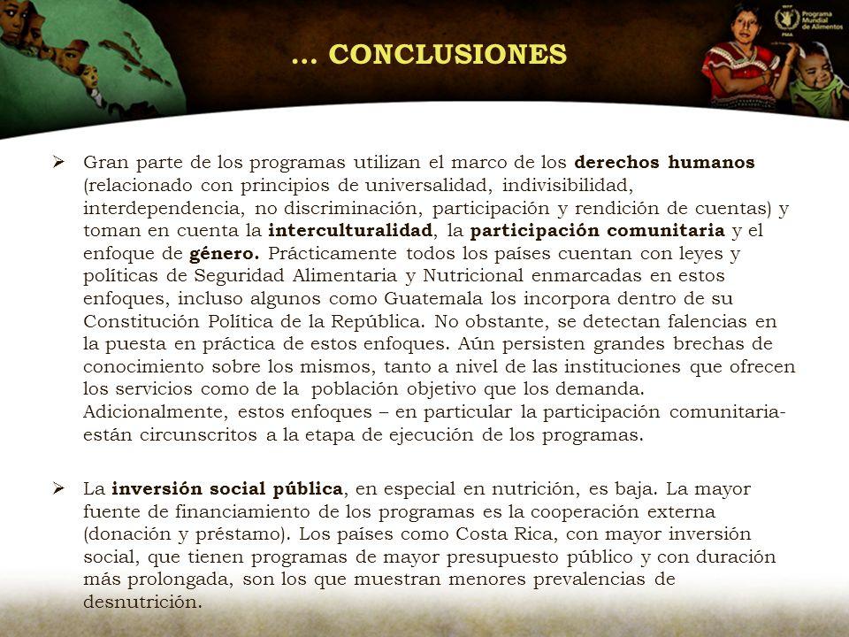 … CONCLUSIONES Gran parte de los programas utilizan el marco de los derechos humanos (relacionado con principios de universalidad, indivisibilidad, interdependencia, no discriminación, participación y rendición de cuentas) y toman en cuenta la interculturalidad, la participación comunitaria y el enfoque de género.