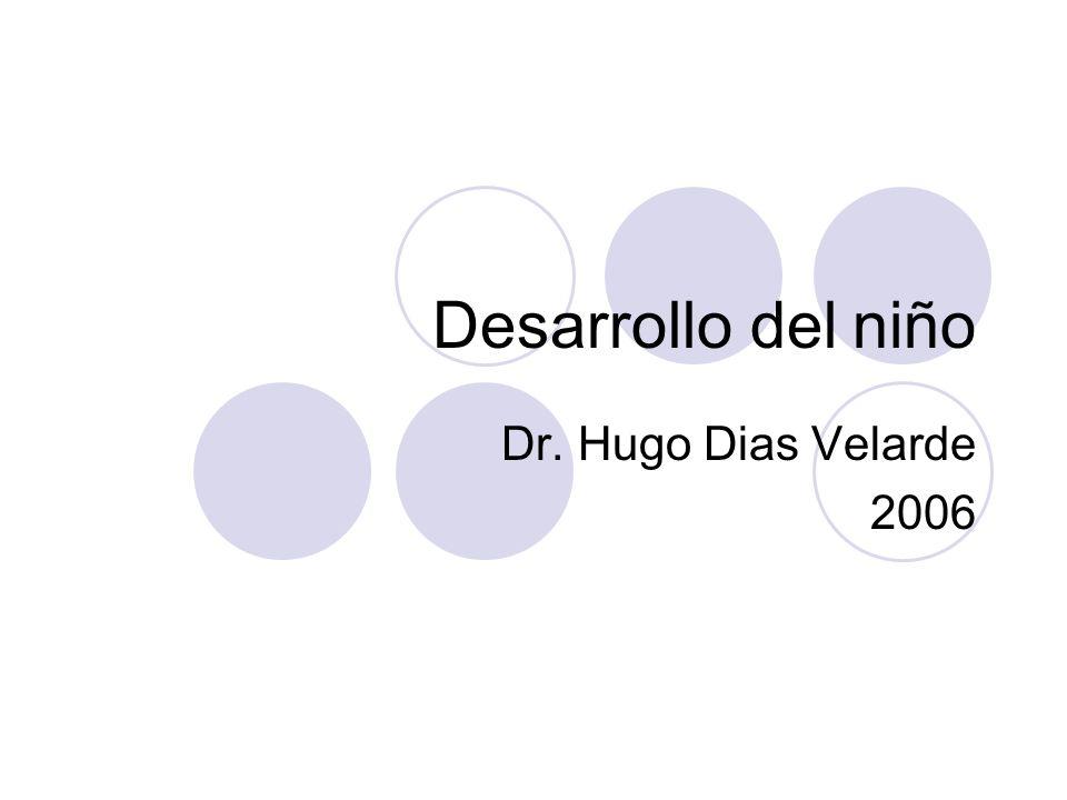 Desarrollo del niño Dr. Hugo Dias Velarde 2006