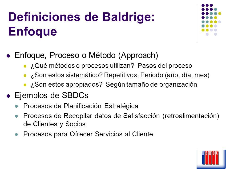 Definiciones de Baldrige: Enfoque Enfoque, Proceso o Método (Approach) ¿Qué métodos o procesos utilizan? Pasos del proceso ¿Son estos sistemático? Rep
