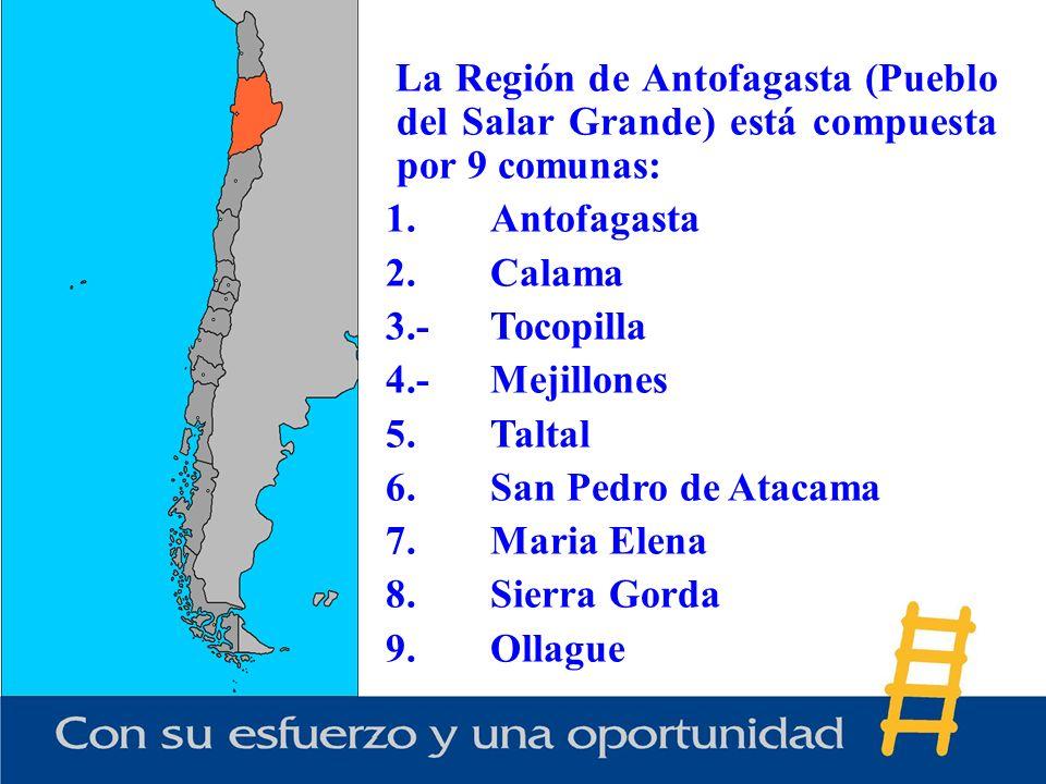 La Región de Antofagasta (Pueblo del Salar Grande) está compuesta por 9 comunas: 1.Antofagasta 2.Calama 3.-Tocopilla 4.-Mejillones 5.Taltal 6.San Pedro de Atacama 7.Maria Elena 8.Sierra Gorda 9.Ollague