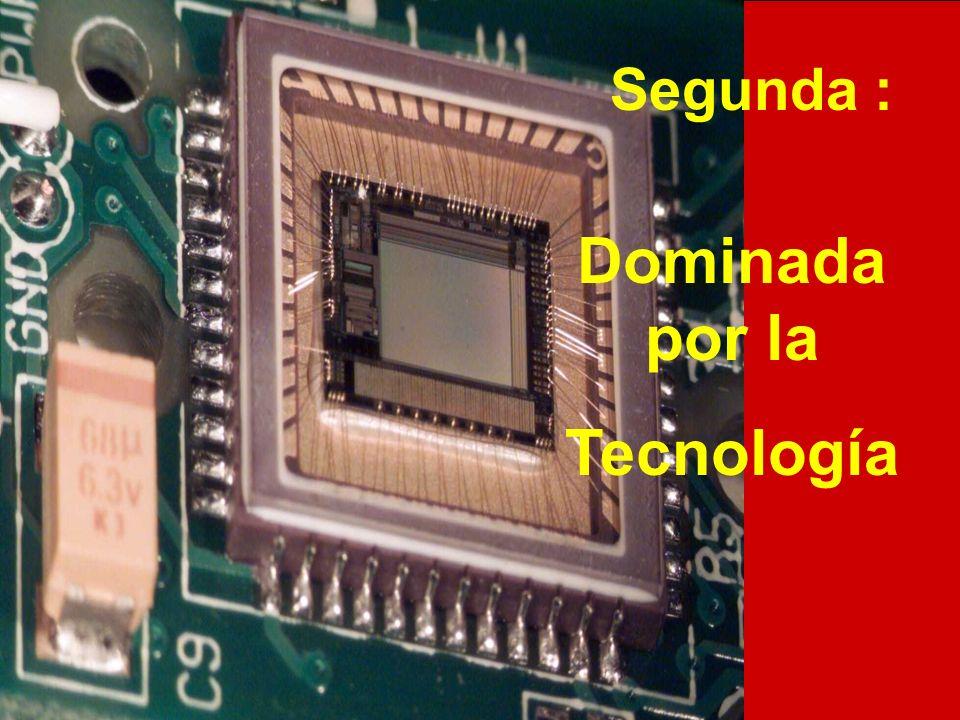Segunda : Dominada por la Tecnología