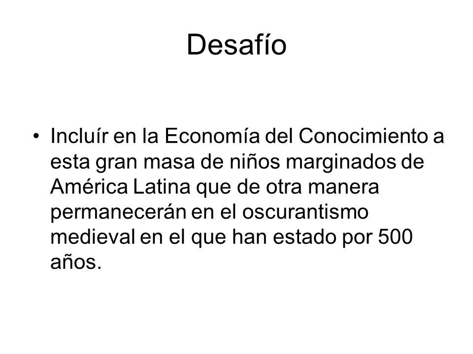 Desafío Incluír en la Economía del Conocimiento a esta gran masa de niños marginados de América Latina que de otra manera permanecerán en el oscuranti