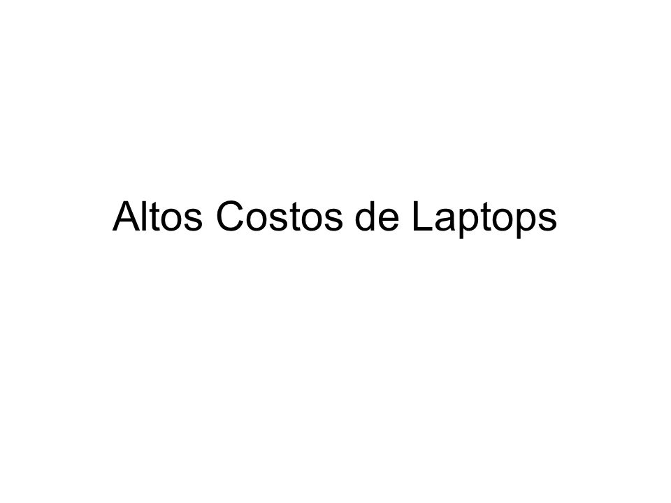 Altos Costos de Laptops