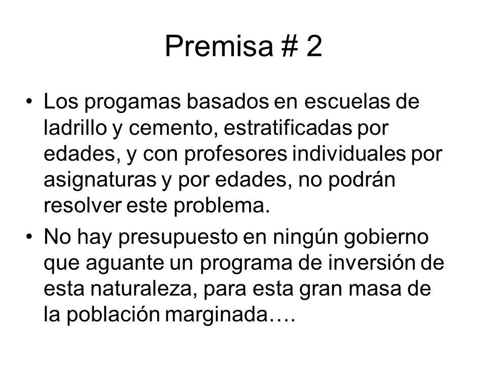 Premisa # 2 Los progamas basados en escuelas de ladrillo y cemento, estratificadas por edades, y con profesores individuales por asignaturas y por eda