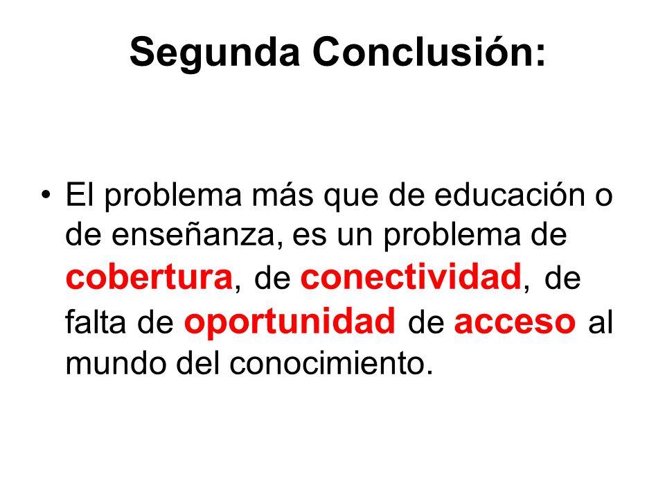 Segunda Conclusión: El problema más que de educación o de enseñanza, es un problema de cobertura, de conectividad, de falta de oportunidad de acceso a