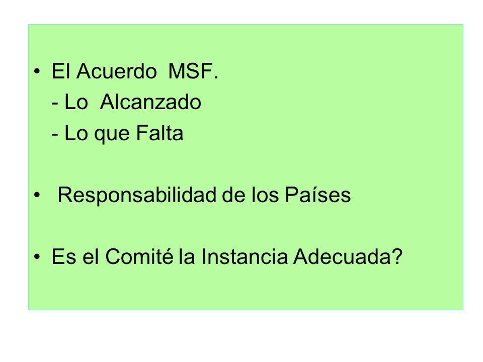 El Acuerdo MSF. - Lo Alcanzado - Lo que Falta Responsabilidad de los Países Es el Comité la Instancia Adecuada?