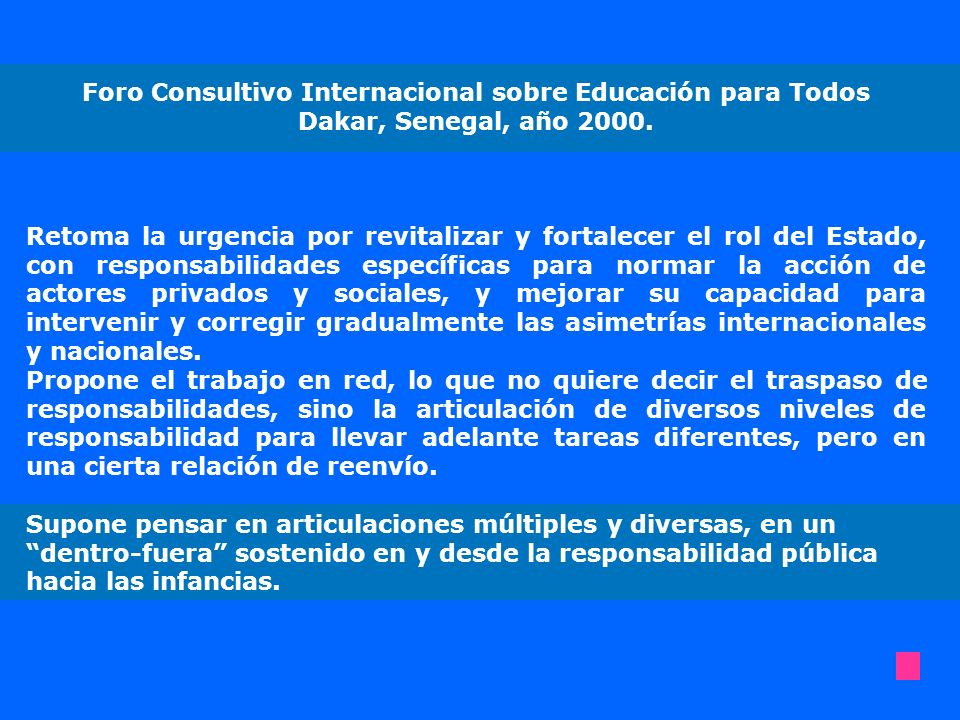 Foro Consultivo Internacional sobre Educación para Todos Dakar, Senegal, año 2000. Retoma la urgencia por revitalizar y fortalecer el rol del Estado,