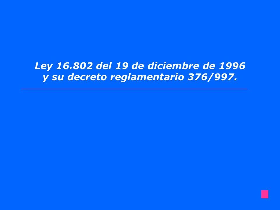 Ley 16.802 del 19 de diciembre de 1996 y su decreto reglamentario 376/997.