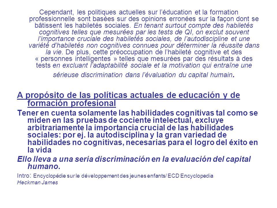 Cependant, les politiques actuelles sur léducation et la formation professionnelle sont basées sur des opinions erronées sur la façon dont se bâtissent les habiletés sociales.