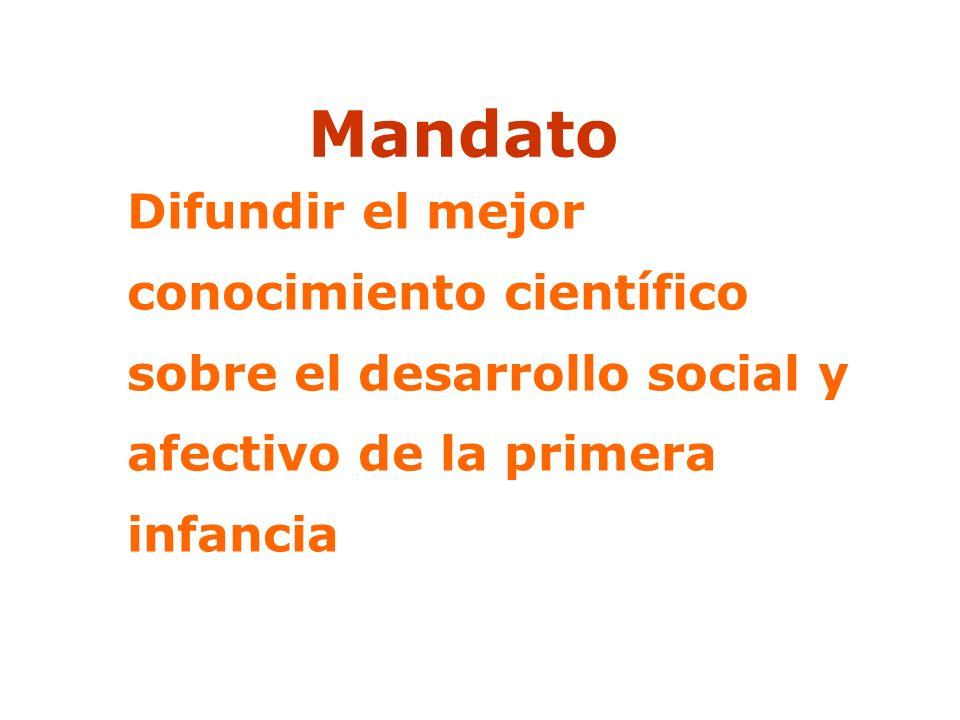 Difundir el mejor conocimiento científico sobre el desarrollo social y afectivo de la primera infancia Mandato