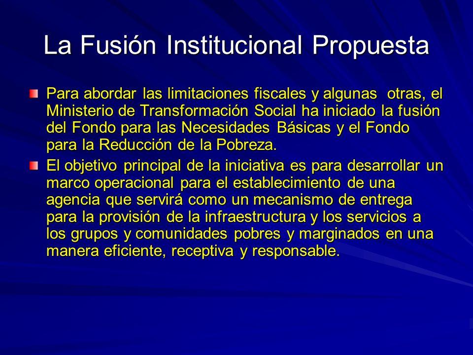 La Fusión Institucional Propuesta Para abordar las limitaciones fiscales y algunas otras, el Ministerio de Transformación Social ha iniciado la fusión del Fondo para las Necesidades Básicas y el Fondo para la Reducción de la Pobreza.