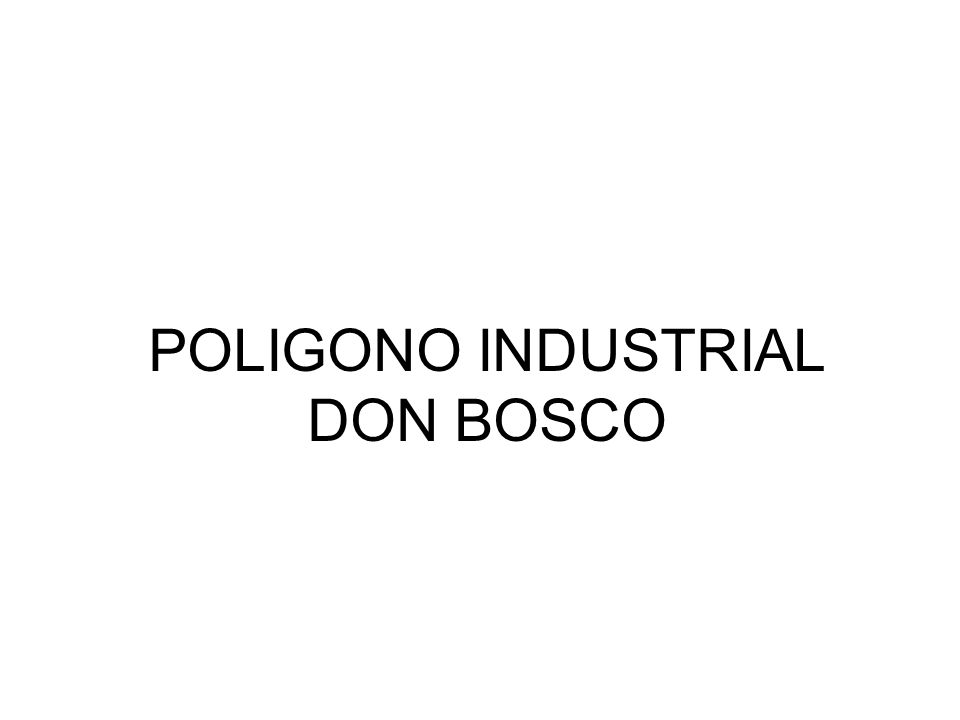 POLIGONO INDUSTRIAL DON BOSCO