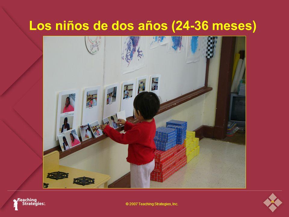 10 © 2007 Teaching Strategies, Inc. Los niños de dos años (24-36 meses)