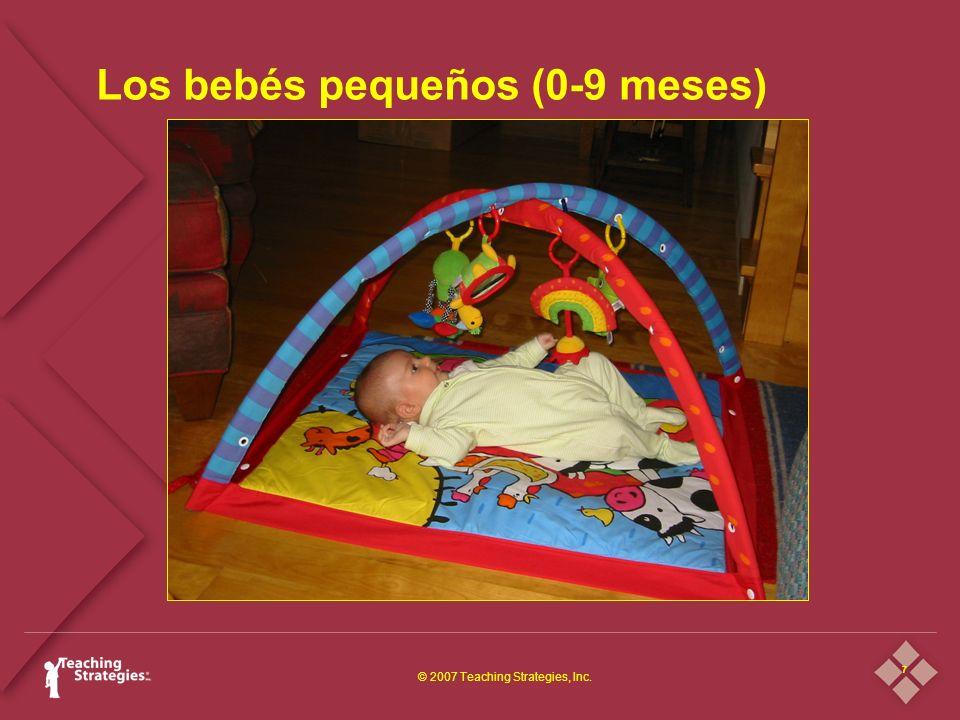 7 © 2007 Teaching Strategies, Inc. Los bebés pequeños (0-9 meses)