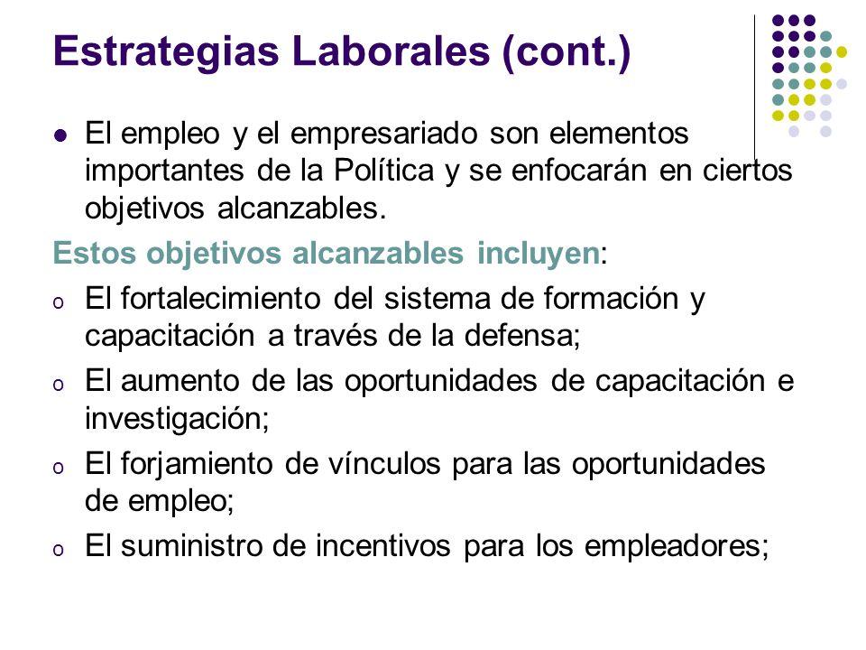 Estrategias Laborales (cont.) El empleo y el empresariado son elementos importantes de la Política y se enfocarán en ciertos objetivos alcanzables. Es
