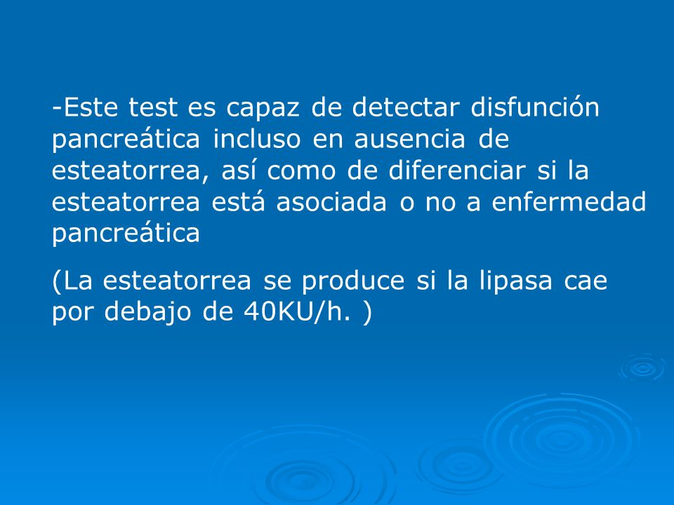 -Este test es capaz de detectar disfunción pancreática incluso en ausencia de esteatorrea, así como de diferenciar si la esteatorrea está asociada o n